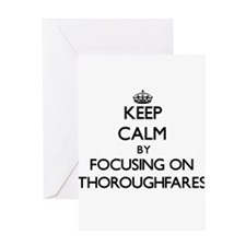 Keep Calm by focusing on Thoroughfa Greeting Cards