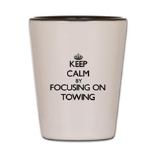 Keep Calm by focusing on Towing Shot Glass