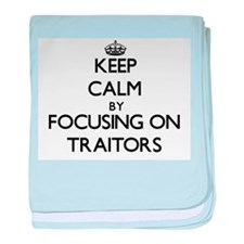 Keep Calm by focusing on Traitors baby blanket