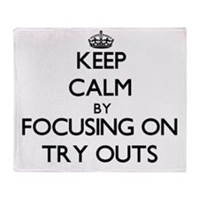 Keep Calm by focusing on Try Outs Throw Blanket