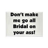 Bridal on your ass Rectangle Magnet