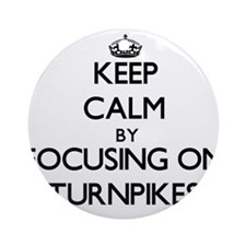Keep Calm by focusing on Turnpike Ornament (Round)