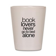 Book lovers never go to bed alone Shot Glass