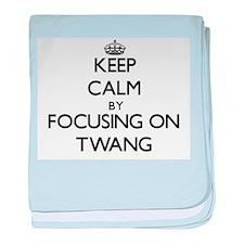 Keep Calm by focusing on Twang baby blanket