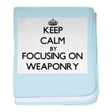 Keep Calm by focusing on Weaponry baby blanket