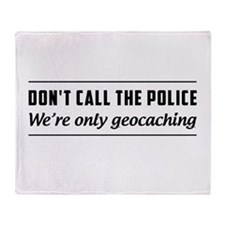 Don't call the police we're only geocaching Throw