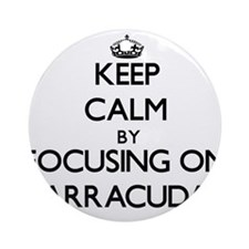 Keep Calm by focusing on Barracud Ornament (Round)