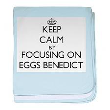 Keep Calm by focusing on Eggs Benedic baby blanket