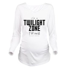 It's a Twilight Zone Thing Long Sleeve Maternity T
