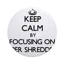 Keep Calm by focusing on Paper Sh Ornament (Round)