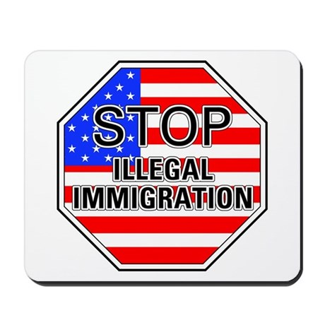 Gifts > Anti Emigration Home Office > Stop Illegal Immigrants Mousepad