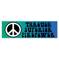 Peace Through Superior Fire (bumper Bumper Bumper Sticker