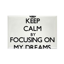 Keep Calm by focusing on My Dreams Magnets