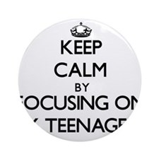 Keep Calm by focusing on My Teena Ornament (Round)