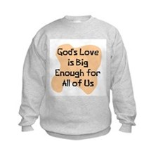 God's love big enough Sweatshirt