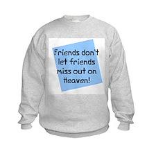 Friends miss out heaven Sweatshirt