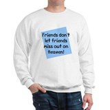 Friends miss out heaven Sweatshirt