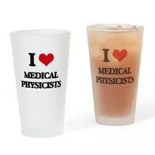 I love Medical Physicists Drinking Glass