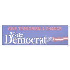 Give Terrorism A Chance - Vote Democrat Bumper Sticker