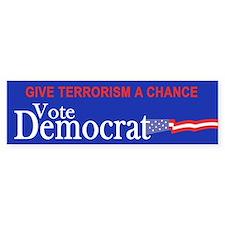 Give Terrorism A Chance - Vote Democrat Bumper Sticker