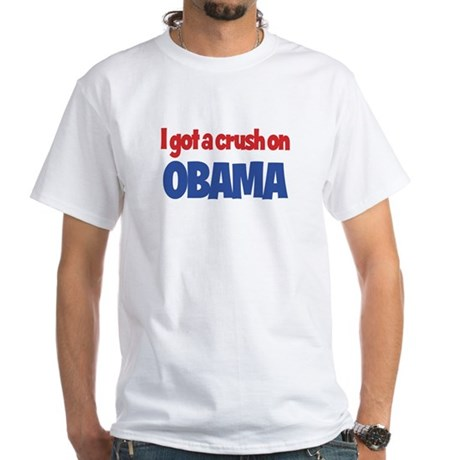 I Got a Crush on Obama White T-Shirt