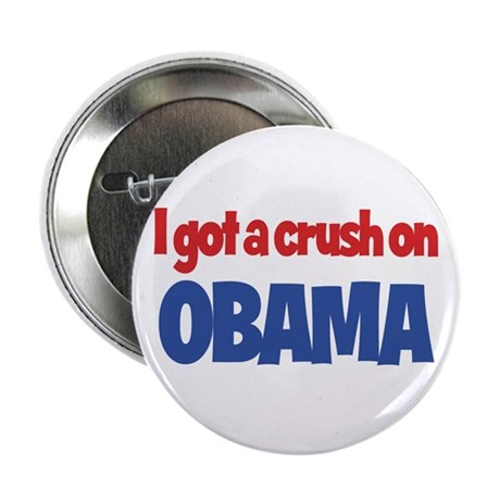 I Got a Crush on Obama Button