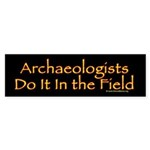 Archaeologists Do It In The Field Bumper Sticker