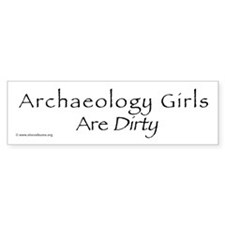 Archaeology girls are dirty - bumper sticker