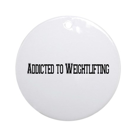 Addicted to Weightlifting Ornament (Round)