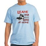 LEAVE YOUR WHITE SKATES AT HO T-Shirt