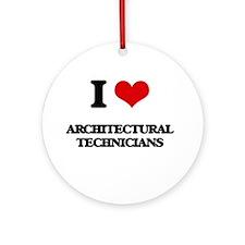 I love Architectural Technicians Ornament (Round)