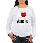 I Love Wausau (Front) Women's Long Sleeve T-Shirt