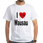 I Love Wausau (Front) White T-Shirt