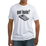 Cornhole: Got Hole? Fitted T-Shirt