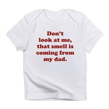 That Smell Is Coming From My Dad Infant T-Shirt
