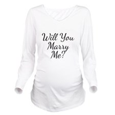 Will You Marry Me? Long Sleeve Maternity T-Shirt