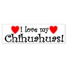 I Love My Chihuahuas Bumper Bumper Sticker