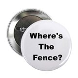 "Where's the Fence? 2.25"" Button (10 pack)"