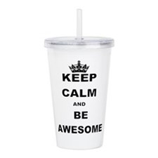 KEEP CALM AND BE AWESOME Acrylic Double-wall Tumbl