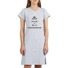 KEEP CALM AND BE A GROOMSMAN Women's Nightshirt
