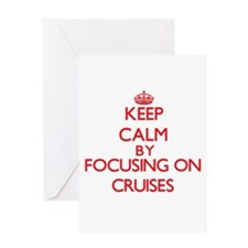 Keep Calm by focusing on Cruises Greeting Cards