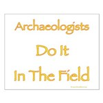 Archaeologists Do It In The Field Small Poster