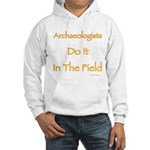 Archaeologists Do It In The Field Hooded Sweatshir
