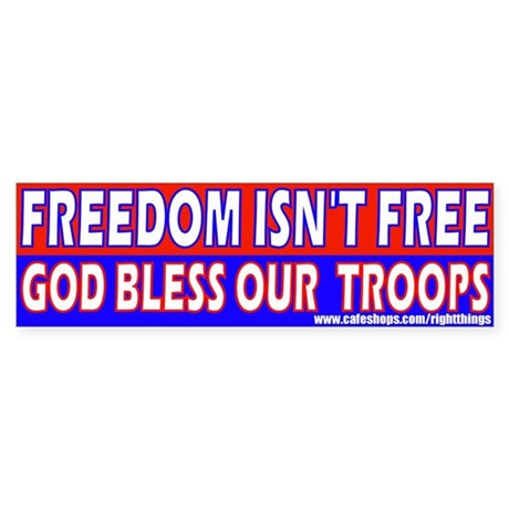 Freedom Isn't Free God BLESS! Bumper Sticker
