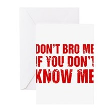 Don't Bro Me If You Don't Know Me Greeting Cards
