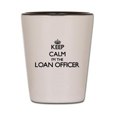 Keep calm I'm the Loan Officer Shot Glass