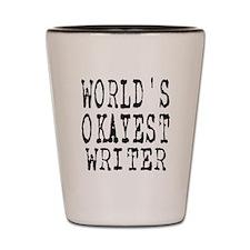 World's Okayest Writer Shot Glass