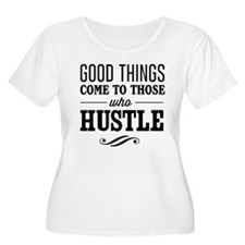 Good Things Come to Those Who Hustle Plus Size T-S