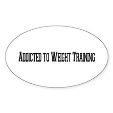 Addicted to Weight Training Oval Decal