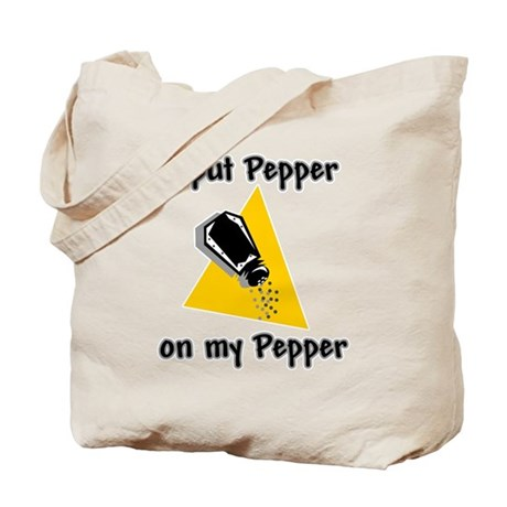 I Put Pepper on My Pepper Tote Bag